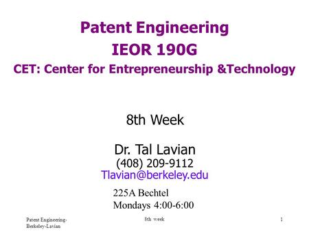 Patent Engineering- Berkeley-Lavian 8th week 1 Patent Engineering IEOR 190G CET: Center for Entrepreneurship &Technology 8th Week Dr. Tal Lavian (408)