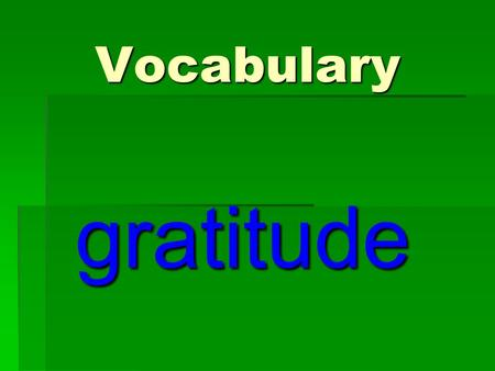 Vocabulary gratitude gratitude When you have gratitude, you have the feeling of being thankful. Let's all say the definition. When you have gratitude,