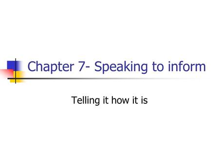 Chapter 7- Speaking to inform Telling it how it is.