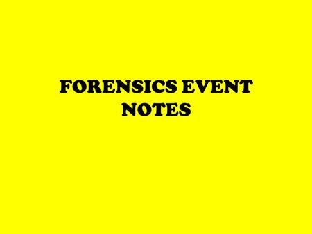 FORENSICS EVENT NOTES SPEAKING EVENTS pre-written and researched speech memorized delivery judged on both the speech and the delivery.