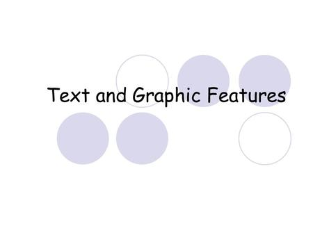 Text and Graphic Features. Text Features Text Features are parts of a text that draw your attention to important information. Text features are WORD clues.