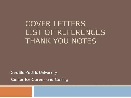 COVER LETTERS LIST OF REFERENCES THANK YOU NOTES Seattle Pacific University Center for Career and Calling.