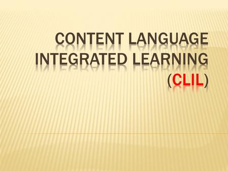 Rita ◎ Content and Language Integrated Learning C Content — the topic or subject L Language —the language learning /the practice goals I Integrated —the.