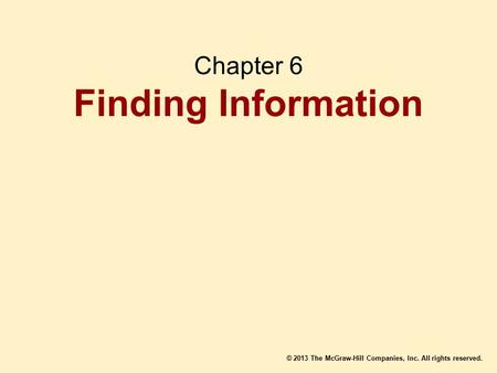 © 2013 The McGraw-Hill Companies, Inc. All rights reserved. Chapter 6 Finding Information.