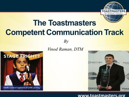 Www.toastmasters.org The Toastmasters Competent Communication Track By Vinod Raman, DTM.