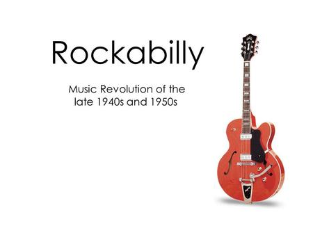 Rockabilly Music Revolution of the late 1940s and 1950s.