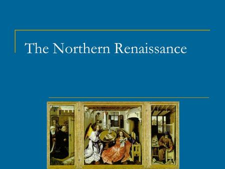 The Northern Renaissance. Northern Renaissance Begins Works of artists like Michelangelo, Leonardo da Vinci and Raphael showed the Renaissance spirit.