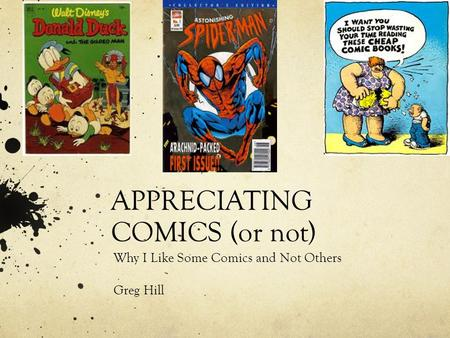 APPRECIATING COMICS (or not) Why I Like Some Comics and Not Others Greg Hill.