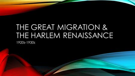 THE GREAT MIGRATION & THE HARLEM RENAISSANCE 1920s-1930s.