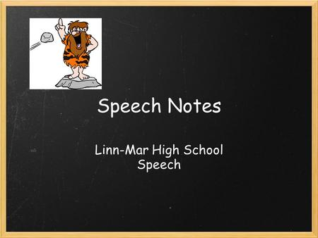 Speech Notes Linn-Mar High School Speech. Preparing the Speech Pre-writing skills.