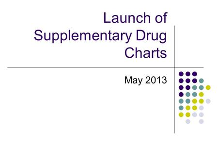 Launch of Supplementary Drug Charts May 2013. Current inpatient prescription chart Front page where you can indicate which supplementary charts to be.
