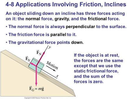 4-8 Applications Involving Friction, Inclines An object sliding down an incline has three forces acting on it: the normal force, gravity, and the frictional.