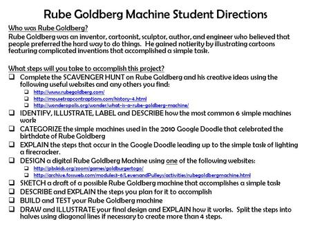 Rube Goldberg Machine Student Directions Who was Rube Goldberg? Rube Goldberg was an inventor, cartoonist, sculptor, author, and engineer who believed.