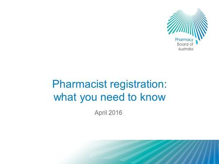 Pharmacist registration: what you need to know April 2016.