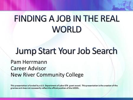 Pam Herrmann Career Advisor New River Community College This presentation is funded by a U.S. Department of Labor ETA grant award. This presentation is.