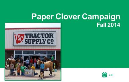 4-H Paper Clover Campaign Fall 2014. 4-H Fall Paper Clover Campaign About This Toolkit We're glad you're planning on participating in the Paper Clover.