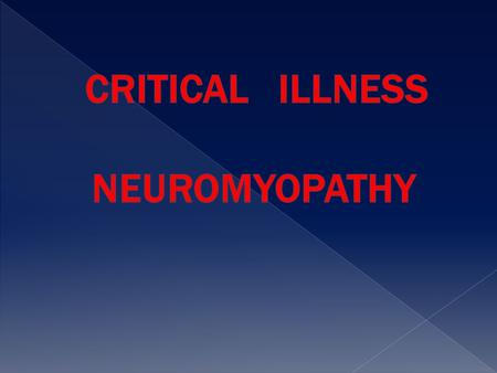  CIP critical illness polyneuropathy  CIM critical illness myopathy  CMAP compound muscl action potentials  SNAP sensory nerve action potential 