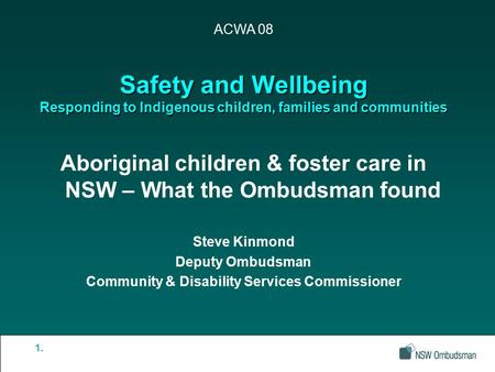 Safety and Wellbeing Responding to Indigenous children, families and communities Aboriginal children & foster care in NSW – What the Ombudsman found Steve.