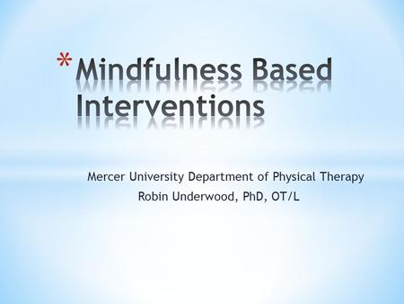 Mercer University Department of Physical Therapy Robin Underwood, PhD, OT/L.