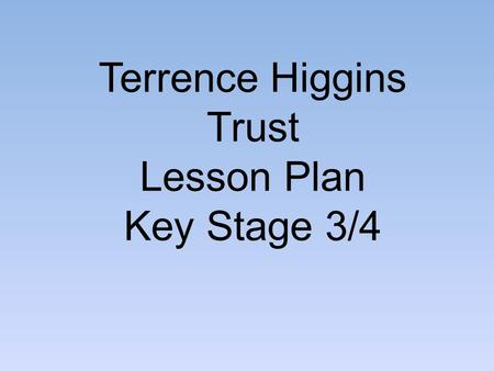 Terrence Higgins Trust Lesson Plan Key Stage 3/4.