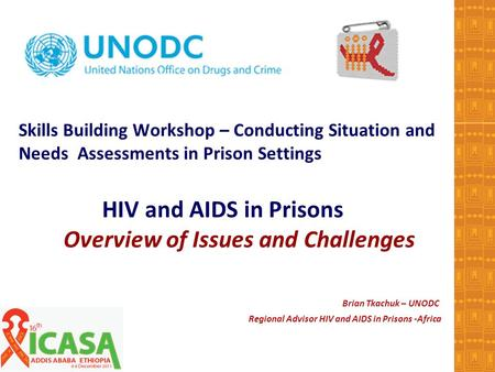 Skills Building Workshop – Conducting Situation and Needs Assessments in Prison Settings HIV and AIDS in Prisons Overview of Issues and Challenges Brian.
