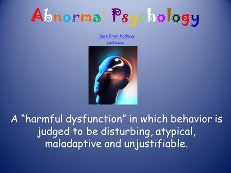 "Abnormal Psychology Back From Madness crash course Back From Madness crash course A ""harmful dysfunction"" in which behavior is judged to be disturbing,"