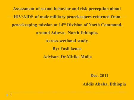 Assessment of sexual behavior and risk perception about HIV/AIDS of male military peacekeepers returned from peacekeeping mission at 14 th Division of.