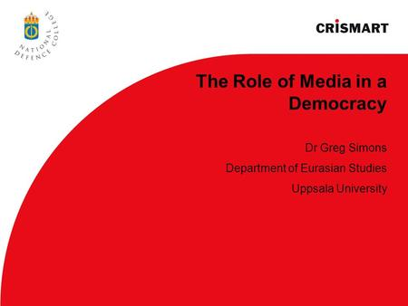 The Role of Media in a Democracy Dr Greg Simons Department of Eurasian Studies Uppsala University.