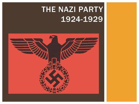 THE NAZI PARTY 1924-1929.  The Nazi Party did not exist in 1920 and enjoyed little mass support in the 1930s.  But by 1932 it was almost the biggest.