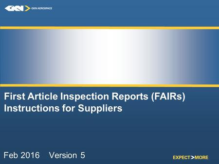 Feb 2016 Version 5 First Article Inspection Reports (FAIRs) Instructions for Suppliers.