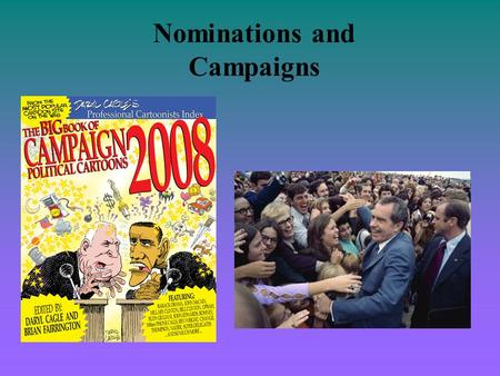 Nominations and Campaigns. Two stages Nomination: party's official endorsement of a candidate for office (requires money, media attention, and momentum)