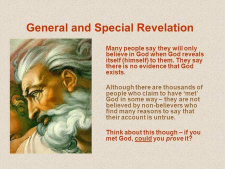 General and Special Revelation Many people say they will only believe in God when God reveals itself (himself) to them. They say there is no evidence that.