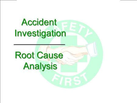 Accident Investigation Root Cause Analysis Accident Investigation Root Cause Analysis.