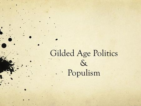 Gilded Age Politics & Populism. The Gilded Age suggests that there was a glittering layer of prosperity that covered the poverty and corruption that existed.