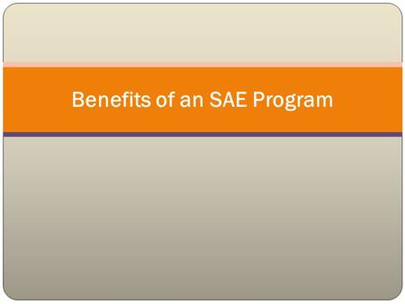 Benefits of an SAE Program. Interest Approach Stuff a record book full of play money. While making a few introductory comments, let the money fall out.