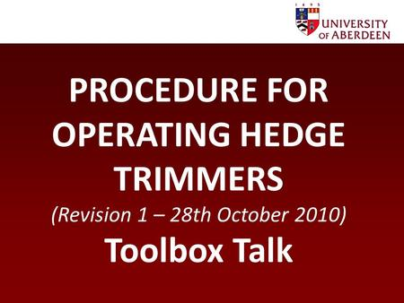 PROCEDURE FOR OPERATING HEDGE TRIMMERS (Revision 1 – 28th October 2010) Toolbox Talk.