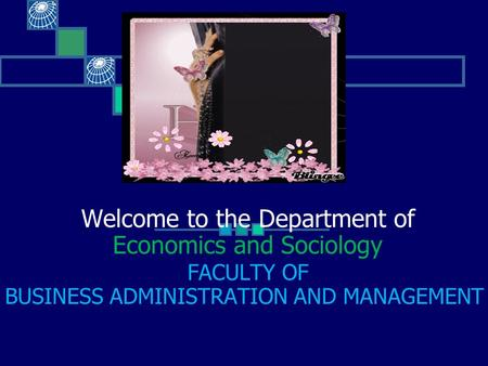 Welcome to the Department of Economics and Sociology FACULTY OF BUSINESS ADMINISTRATION AND MANAGEMENT.