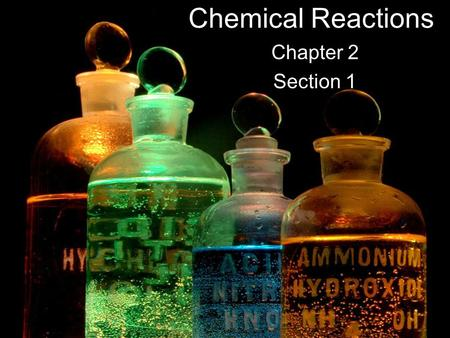 Chemical Reactions Chapter 2 Section 1. Review… Chemical Bond is a force that holds two atoms together CHEMICAL REACTION A process in which one or more.