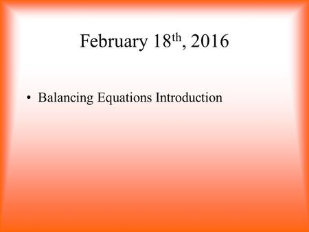 February 18 th, 2016 Balancing Equations Introduction.