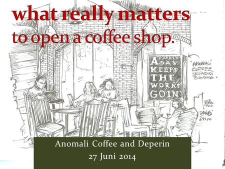 Anomali Coffee and Deperin 27 Juni 2014. Who says that business is nothing personal? Business is personal but with professional attitude.