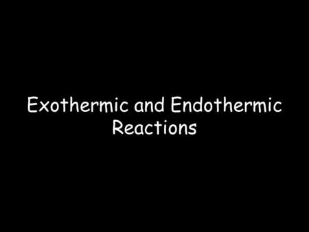 Exothermic and Endothermic Reactions. Energy and Chemical Reactions Chemical Energy – Energy stored in the chemical bonds of a substance. Chemical reactions.