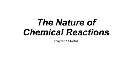 The Nature of Chemical Reactions Chapter 7.1 Notes.