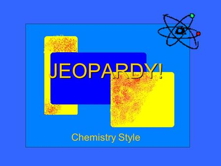 JEOPARDY! JEOPARDY! Chemistry Style. Categories About Chemical Equations Types of Reactions Missing Coefficients Reaction Ident. $ 100 $ 200 $ 400 $ 500.