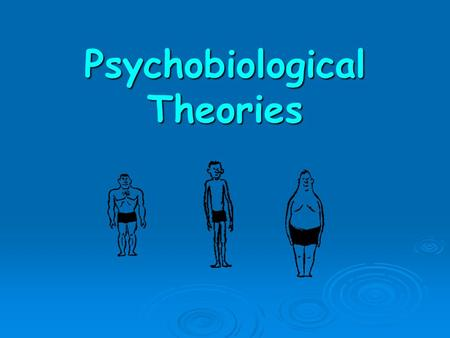Psychobiological Theories. Constitutional Theories  Do criminals look different to everyone else? Sheldon believed that criminals have a specific body.