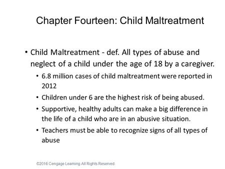 Chapter Fourteen: Child Maltreatment Child Maltreatment - def. All types of abuse and neglect of a child under the age of 18 by a caregiver. 6.8 million.