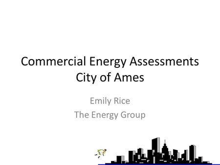 Commercial Energy Assessments City of Ames Emily Rice The Energy Group.