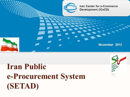 Iran Center for e-Commerce Development (ICeCD) Iran Public e-Procurement System (SETAD)