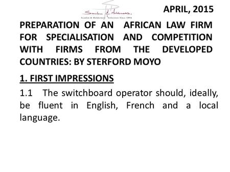 PREPARATION OF AN AFRICAN LAW FIRM FOR SPECIALISATION AND COMPETITION WITH FIRMS FROM THE DEVELOPED COUNTRIES: BY STERFORD MOYO 1. FIRST IMPRESSIONS 1.1The.