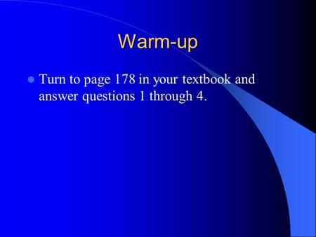 Warm-up Turn to page 178 in your textbook and answer questions 1 through 4.