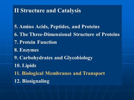 II Structure and Catalysis 5. Amino Acids, Peptides, and Proteins 6. The Three-Dimensional Structure of Proteins 7. Protein Function 8. Enzymes 9. Carbohydrates.